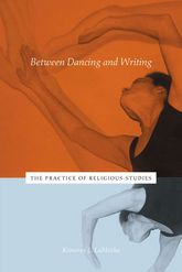 Between Dancing and WritingThe Practice of Religious Studies