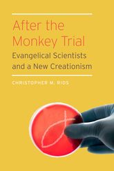 After the Monkey TrialEvangelical Scientists and a New Creationism