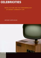 Celebricities: Media Culture and the Phenomenology of Gadget Commodity Life